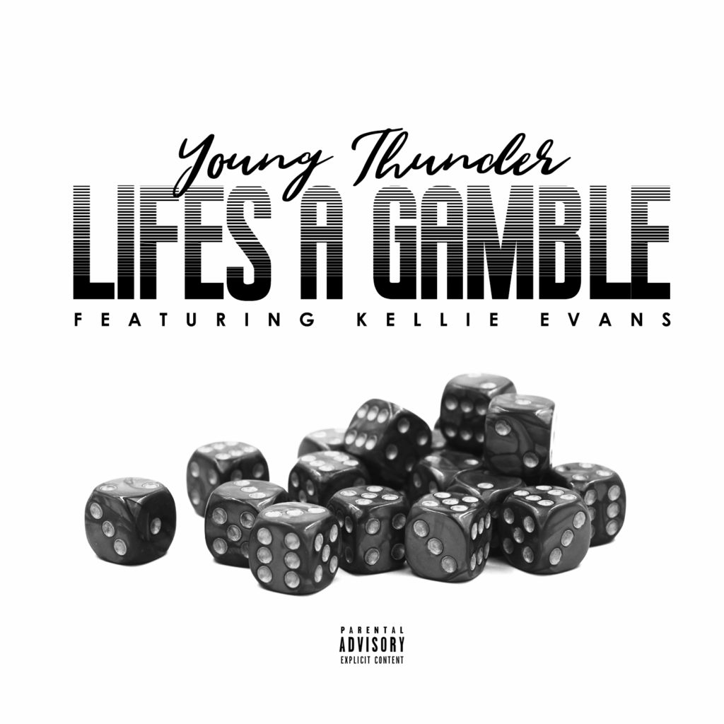 Young Thunder – Lifes A Gamble ft – Kellie Evans Prod. By The Dream Beats